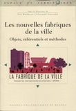 Guy Baudelle et Gilbert Gaultier - Les nouvelles fabriques de la ville - Objets, référentiels et méthodes.