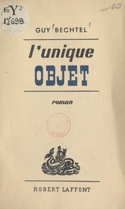 Guy Bechtel - L'unique objet.