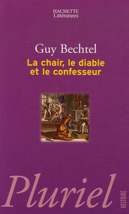 Guy Bechtel - La chair, le diable et le confesseur.