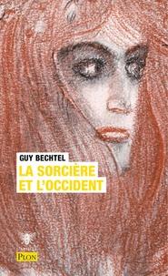 Guy Bechtel - La sorcière et l'Occident - La destruction de la sorcellerie en Europe, des origines aux grands bûchers.