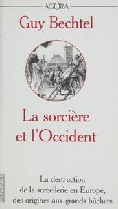 Guy Bechtel et François Laurent - La sorcière et l'Occident - La destruction de la sorcellerie en Europe, des origines aux grands bûchers.