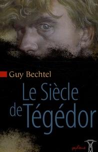 Guy Bechtel - Le Siècle de Tégédor.