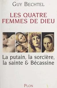 Guy Bechtel - Les quatre femmes de Dieu - La putain, la sorcière, la sainte & Bécassine.