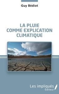 Guy Bédiot - La pluie comme explication climatique.