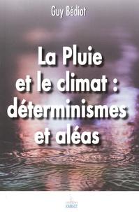 Guy Bédiot - La pluie et le climat : déterminismes et aléas.