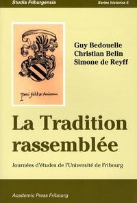 Guy Bedouelle et Christian Belin - La Tradition rassemblée - Journées d'études de l'Université de Fribourg.