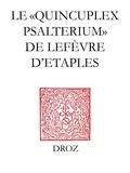 """Guy Bedouelle - Le """"""""Quincuplex Psalterium"""""""" de Lefèvre d'Etaples - Un guide de lecture."""
