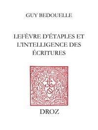 Guy Bedouelle - Lefèvre d'Etaples et l'intelligence des Ecritures.