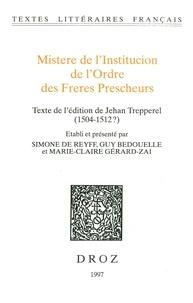 Guy Bedouelle et Simone de Reyff - Mistere de l'Institucion de l'Ordre des Freres Prescheurs. Texte de l'édition de Jehan Trepperel (1504-1512?).