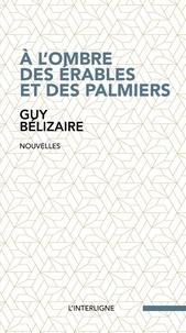 Guy Bélizaire - À l'ombre des érables et des palmiers.