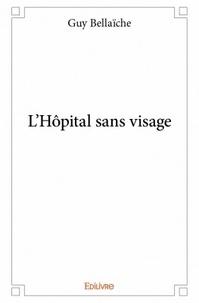 Guy Bellaïche - L'hôpital sans visage.
