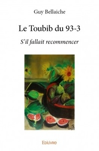 Guy Bellaïche - Le toubib du 93-3 - S'il fallait recommencer.