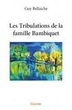 Guy Bellaïche - Les tribulations de la famille Bambiquet.