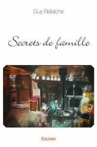 Guy Bellaïche - Secrets de famille.