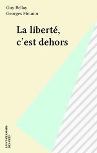 Guy Bellay et Georges Mounin - La liberté, c'est dehors.