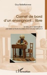 Carnet de bord dun enseignant... libre - Le vécu dun demi-siècle par-delà le Pacte Scolaire et le Concile Vatican II.pdf