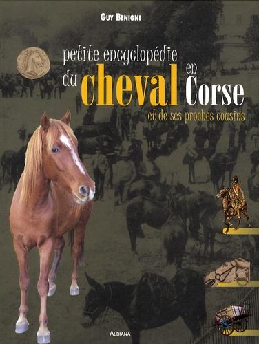 Guy Benigni - Petite encyclopédie du cheval en Corse et de ses proches cousins.