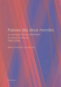 Guy Bennett et Béatrice Mousli - Poésies des deux mondes - Un dialogue franco-américain à travers les revues (1850-2004).