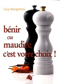 Guy Bergamini - Bénir ou maudire, c'est votre choix !.