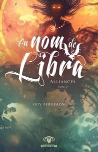 Guy Bergeron - Au nom de Libra  : Alliances.