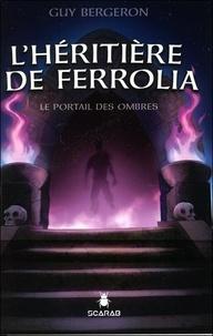 Guy Bergeron - L'héritière de Ferrolia Tome 1 : Le portail des ombres.
