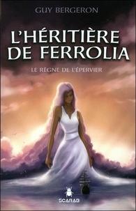 Guy Bergeron - L'héritière de Ferrolia Tome 3 : Le règne de l'épervier Tome 3.