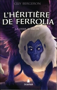 Guy Bergeron - La Dame Blanche Tome 2 : L'héritière de Ferrolia.