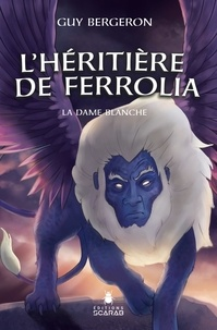 Guy Bergeron - L'héritière de Ferrolia  : La Dame blanche.