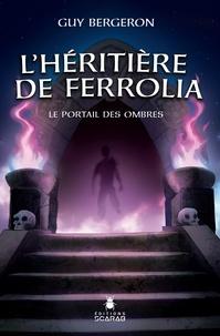 Guy Bergeron - L'héritière de Ferrolia  : Le portail des ombres.