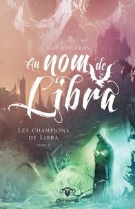 Guy Bergeron - Au nom de Libra  : Les champions de Libra.