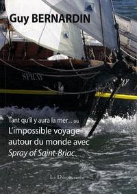 Guy Bernardin - Tant qu'il y aura la mer... ou L'impossible voyage autour du monde avec Spray of Saint-Briac.