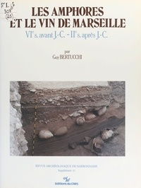 Guy Bertucchi - Les amphores et le vin de Marseille : VIe s. avant J.-C. - IIe s. après J.-C..