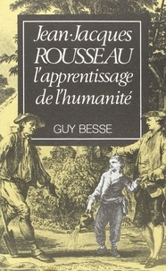 Guy Besse - Jean-Jacques Rousseau, l'apprentissage de l'humanité.