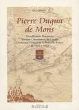 Guy Binot - Pierre Dugua de Mons - Gentilhomme royannais, premier colonisateur du Canada, lieutenant général de la Nouvelle-France de 1603 à 1612.