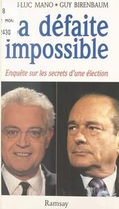 Guy Birenbaum et Jean-Luc Mano - La défaite impossible - Enquête sur les secrets d'une élection.