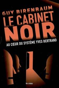 Guy Birenbaum - Le cabinet noir - Au coeur du système Yves Bertrand.
