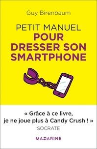 Guy Birenbaum - Petit manuel pour dresser son smartphone.