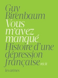 Guy Birenbaum - Vous m'avez manqué - Histoire d'une dépression française.