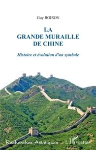 Guy Boiron - La grande muraille de Chine - Histoire et évolution d'un symbole.