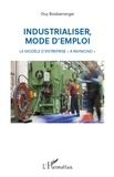 "Guy Boisberranger - Industrialiser, mode d'emploi - Le modèle d'entreprise ""A Raymond""."