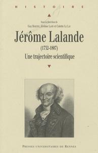 Guy Boistel et Jérôme Lamy - Jérôme Lalande (1732-1807) - Une trajectoire scientifique.