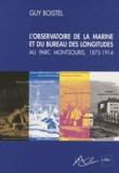 Guy Boistel - L'observatoire de la marine et du Bureau les longitudes au parc Montsouris, 1875-1914 - Une école pratique d'astronomie au service des marins et des explorateurs.