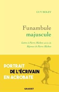 Guy Boley - Funambule majuscule - Lettre à Pierre Michon suivie de Réponse de Pierre Michon.