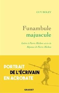Guy Boley - Funambule majuscule - Lettre à Pierre Michon suivie de Réponse de Pierre Michon à Guy Boley.