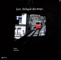 Guy Borgé et Yves Neyrolles - Lyon, dialogue des temps.