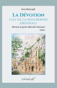 Guy Boscagli - La dévotion, clef de la philosophie orientale - Tome 1.