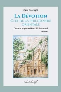 Guy Boscagli - La dévotion, clef de la philosophie orientale - Tome 3.