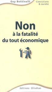 Guy Bottinelli - Non à la fatalité du tout économique !.