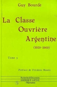 Guy Bourdé - La classe ouvrière argentine (1929-1969) - 3 volumes.