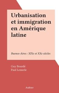 Guy Bourdé et Paul Lemerle - Urbanisation et immigration en Amérique latine - Buenos-Aires : XIXe et XXe siècles.